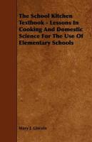 The School Kitchen Textbook - Lessons in Cooking and Domestic Science for the Use of Elementary Schools - Lincoln, Mary J.; Byron, May Clarissa Gillington
