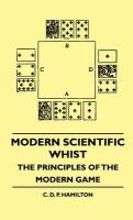 Modern Scientific Whist - The Principles of the Modern Game - Hamilton, C. D. P.; Britton, Nathaniel Lord