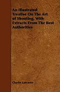 An Illustrated Treatise on the Art of Shooting, with Extracts from the Best Authorities - Lancaster, Charles; Parr, Samuel Wilson