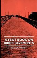 A Text Book on Brick Pavements - Mandigo, Clark R.; Baker, Mary Francis