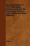 Illustrated Guide to the South Indian Railway, Including the Mayavaram-Mutupet, and Peralam-Karaikkal, Railways - Various; Wharton, Edith
