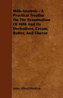 Milk-Analysis - A Practical Treatise on the Examination of Milk and Its Derivatives, Cream, Butter, and Cheese - Wanklyn, James Alfred; Russell, Thomas Herbert