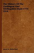 The History of the Linlithgow and Stirlingshire Hunt 1775-1910 - Rutherfurd, James H.; Savage, George