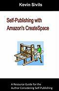 Self-Publishing with Amazon's Createspace - Sivils, Kevin