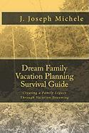 Dream Family Vacation Planning Survival Guide - Michele, MR J. Joseph