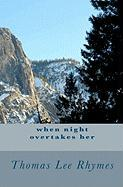 When Night Overtakes Her - Rhymes, Thomas Lee