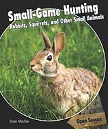 Small-Game Hunting: Rabbits, Squirrels, and Other Small Animals - MacRae, Sloan