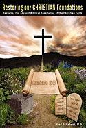 Restoring Our Christian Foundations: Restoring the Ancient Biblical Foundations of the Christian Faith - Hofeldt M. D. , Fred D.