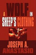 A Wolf in Sheep's Clothing - Anastasio, Joseph A.