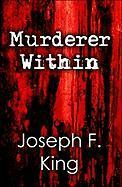 Murderer Within - King, Joseph F.
