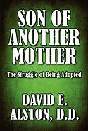 Son of Another Mother: The Struggle of Being Adopted - Alston, D. D. David E.; Alston D. D. , David E.