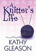 A Knitter's Life - Gleason, Kathy