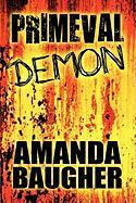 Primeval Demon - Baugher, Amanda