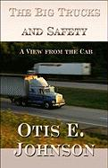 The Big Trucks and Safety: A View from the Cab - Johnson, Otis E.