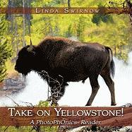 Take on Yellowstone!: A Photophonics(r) Reader - Swirnow, Linda