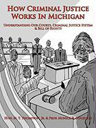 How Criminal Justice Works in Michigan: Understanding Our Courts, Criminal Justice System & Bill of Rights - Thompson, M. T. , Jr.; Nuckolls, Prof Monica R.