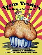Teeny Tessie's Big Baking Adventure - Eilrich, Dinah Kay