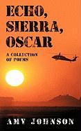 Echo, Sierra, Oscar: A Collection of Poems - Johnson, Amy