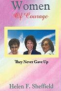 Women of Courage: They Never Gave Up - Sheffield, Helen F.