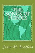 The Songs of Heroes - Bradford, Jason M.