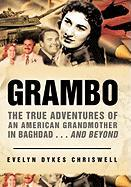 Grambo: The True Adventures of an American Grandmother in Baghdad...and Beyond - Chriswell, Evelyn Dykes