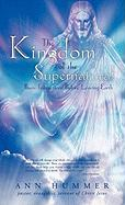 The Kingdom of the Supernatural: Basic Instructions Before Leaving Earth - Hummer, Ann