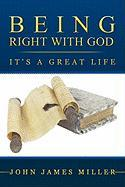 Being Right with God: It's a Great Life - Miller, John James