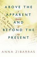 Above the Apparent and Beyond the Present: A Mastery of Life - Zibarras, Anna