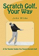 Scratch Golf, Your Way - Wilde, MR John