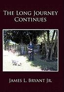 The Long Journey Continues - Bryant Jr, James L.