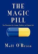 The Magic Pill: Your Prescription for a Longer, Healthier, and Happier Life - O'Brien, Matt