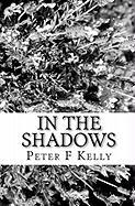 In the Shadows - Kelly, Peter F.