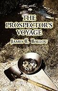 The Prospector's Voyage - Ballou, James E.