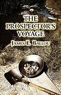 The Prospector's Voyage - Ballou, James E.