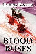 Blood Roses - Banardi, Paulina