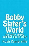 Bobby Slater's World - Centerville, Hugh