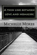A Thin Line Between Love and Homicide - Moree, Michelle