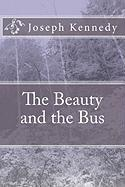 The Beauty and the Bus - Kennedy, Joseph