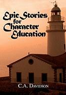 Epic Stories for Character Education - Davidson, C. A.