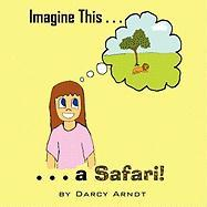 Imagine This: A Safari - Arndt, Darcy