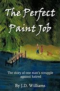 The Perfect Paint Job: The Story of One Man's Struggle Against Hatred - Williams, J. D.