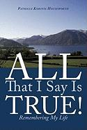 All That I Say Is True!: Remembering My Life - Korinis Houseworth, Patricia