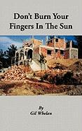 Don't Burn Your Fingers in the Sun - Whelan, Gil