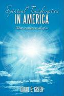 Spiritual Transformation in America: What It Means to All of Us - Green, Carol B.