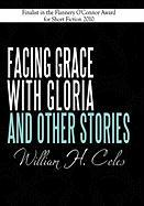 Facing Grace with Gloria and Other Stories - Coles, William H.