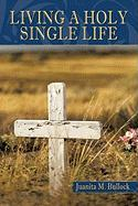 Living a Holy Single Life - Bullock, Juanita M.