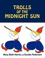 Trolls of the Midnight Sun - Harris, Mary Beth; Pederson, Gunda
