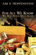 For All We Know: We May Never Meet Again - Hoppenstein, Abe S.