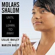 Molahs Shalom: Until I Learn to Pray - Bailey, Lillie; Bailey, Marilyn