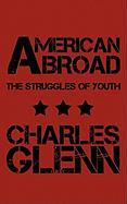 American Abroad: The Struggles of Youth - Glenn, Charles